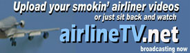 Upload your hot smokin' airline videos at AirlineTV.net, or just sit back and watch.